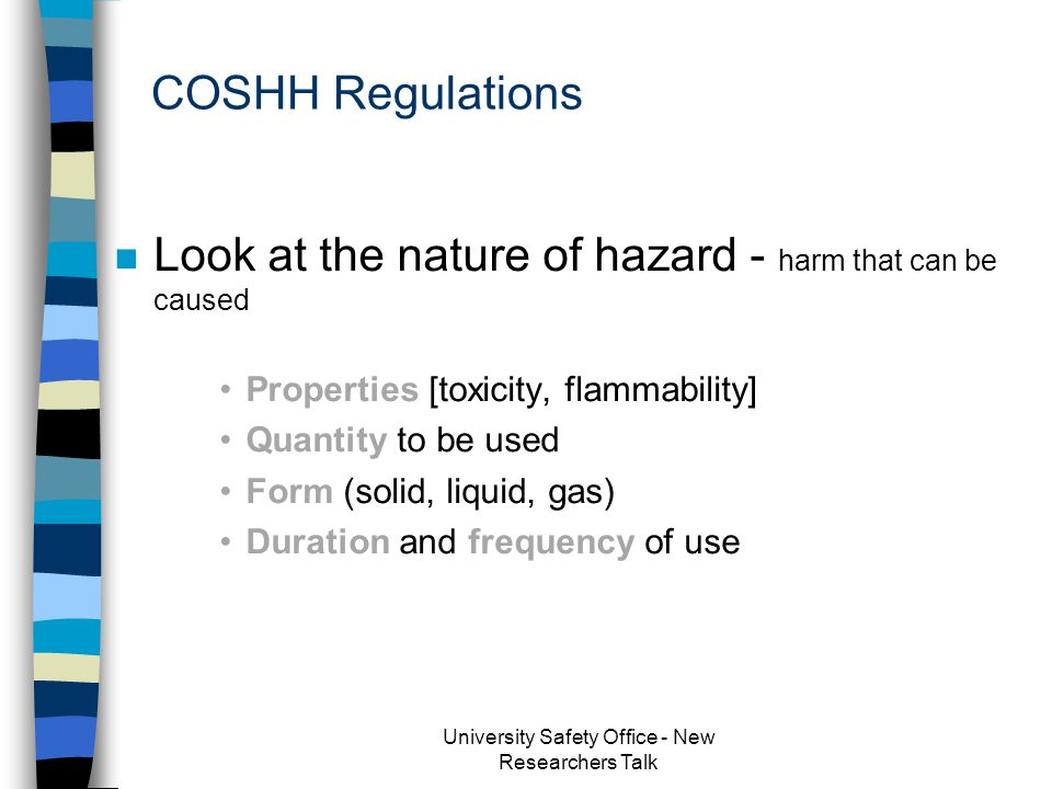 Hazardous Substances n Chemicals n Biological Agents n Dusts n Gases n COSHH – Control of Substances Hazardous to Health University Safety Office - New Researchers Talk