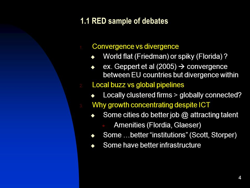 1.1 RED sample of debates 1. Convergence vs divergence World flat (Friedman) or spiky (Florida) .