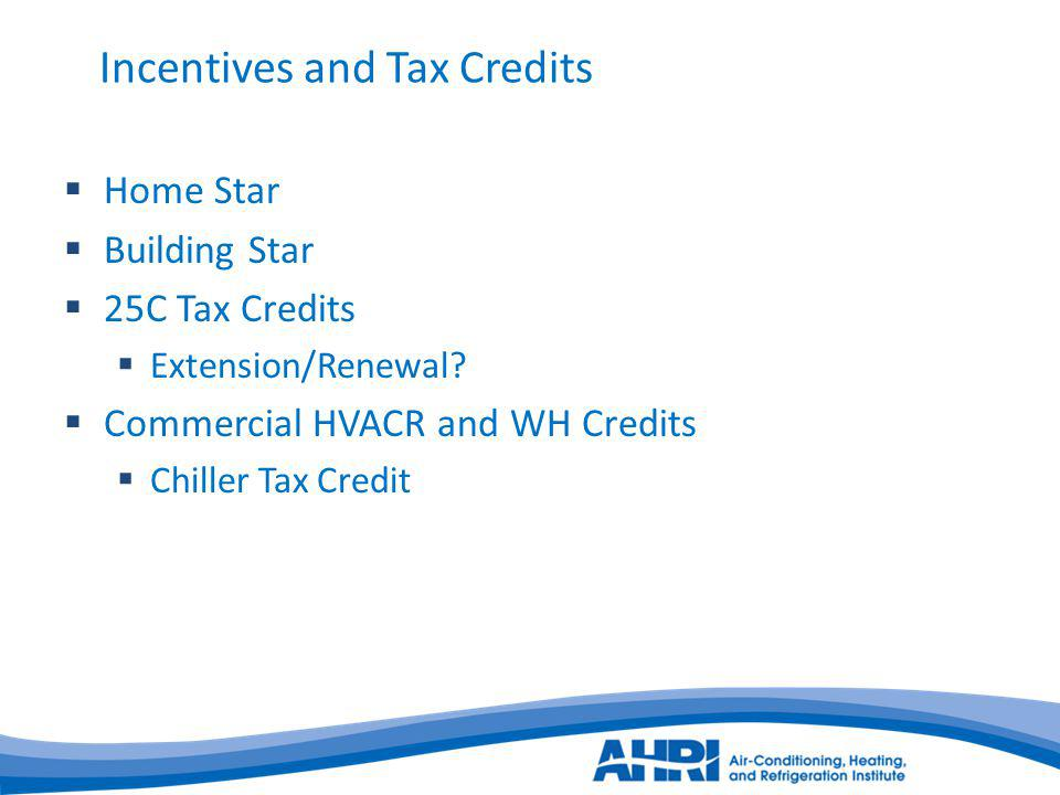 Incentives and Tax Credits Home Star Building Star 25C Tax Credits Extension/Renewal.
