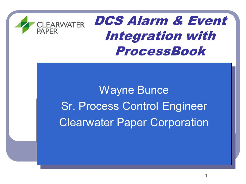 1 DCS Alarm & Event Integration with ProcessBook Wayne Bunce Sr.
