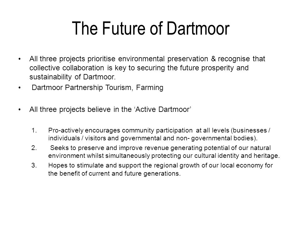 The Future of Dartmoor All three projects prioritise environmental preservation & recognise that collective collaboration is key to securing the future prosperity and sustainability of Dartmoor.