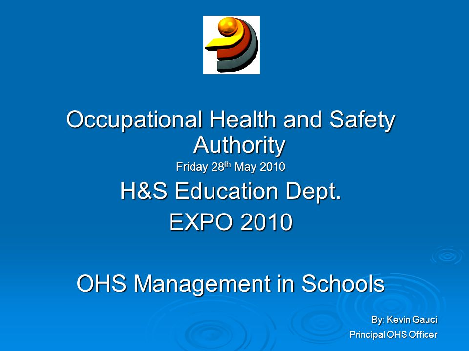 Occupational Health and Safety Authority Friday 28 th May 2010 H&S Education Dept.