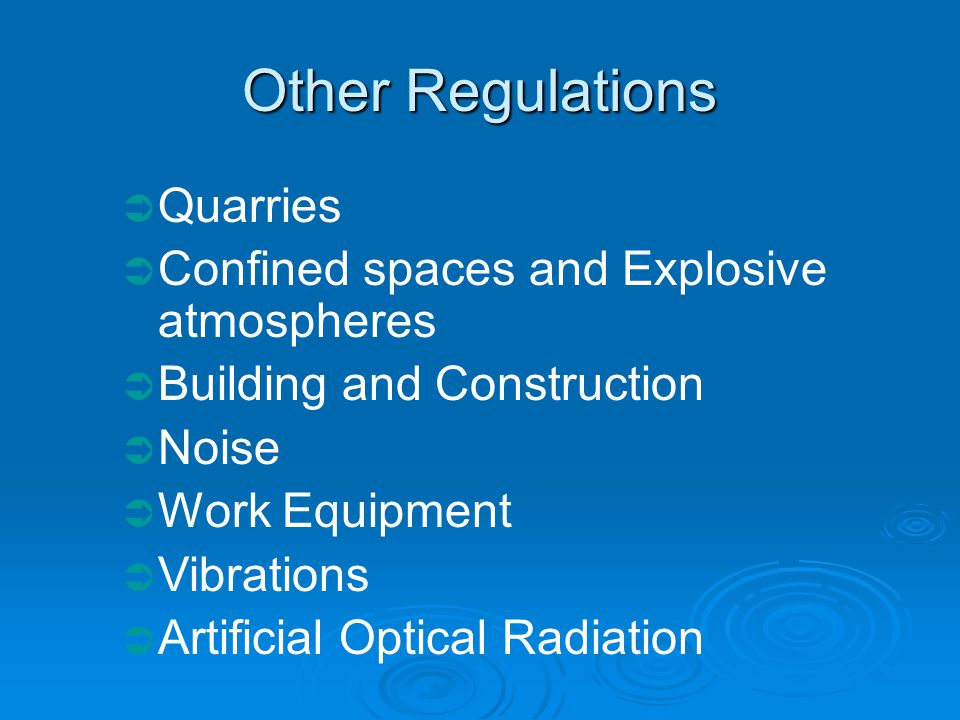 Quarries Confined spaces and Explosive atmospheres Building and Construction Noise Work Equipment Vibrations Artificial Optical Radiation Other Regulations