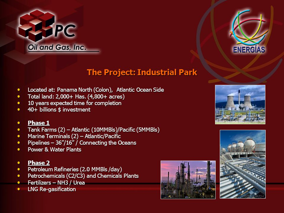 The Project: Industrial Park Located at: Panama North (Colon), Atlantic Ocean Side Located at: Panama North (Colon), Atlantic Ocean Side Total land: 2,000+ Has.