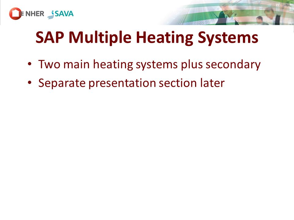 SAP Multiple Heating Systems Two main heating systems plus secondary Separate presentation section later