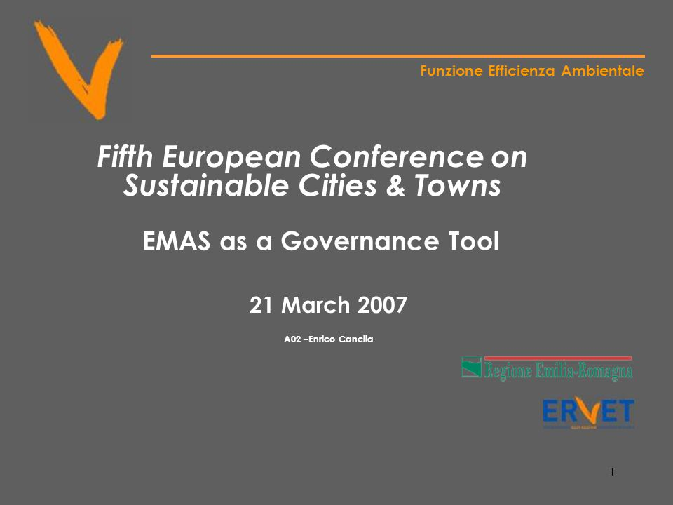 1 Funzione Efficienza Ambientale Fifth European Conference on Sustainable Cities & Towns EMAS as a Governance Tool 21 March 2007 A02 –Enrico Cancila