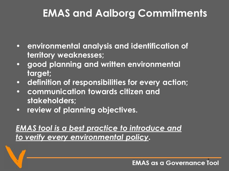 3 EMAS and Aalborg Commitments environmental analysis and identification of territory weaknesses; good planning and written environmental target; definition of responsibilities for every action; communication towards citizen and stakeholders; review of planning objectives.