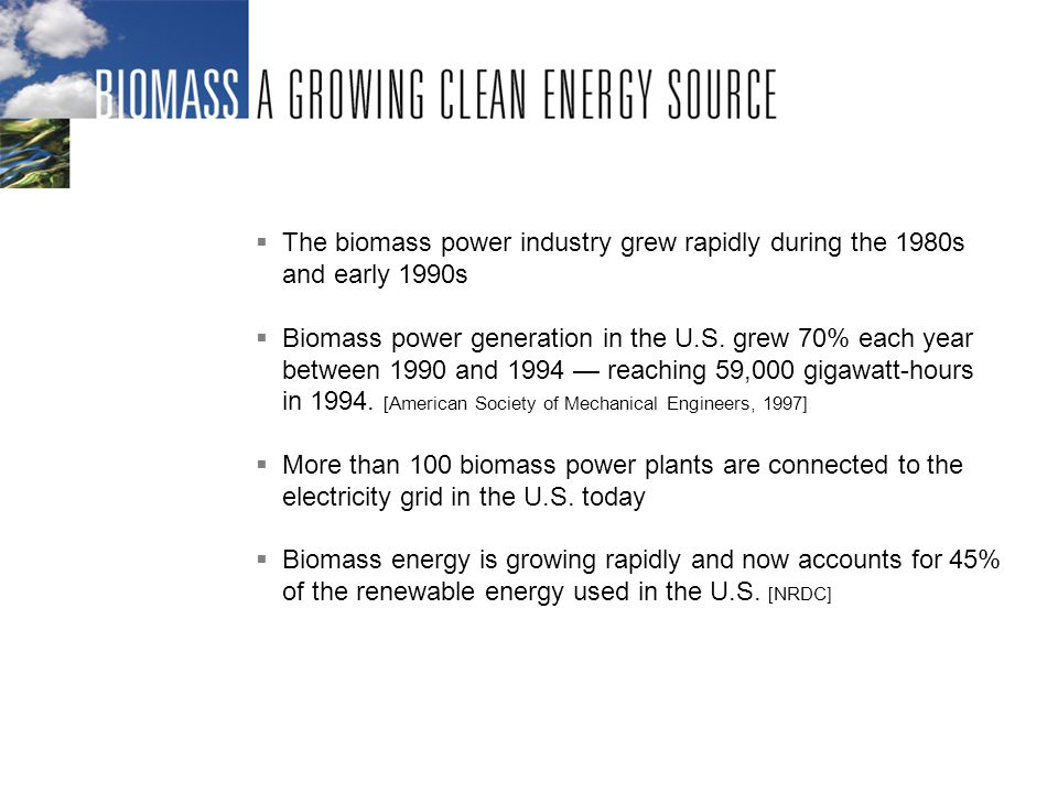 The biomass power industry grew rapidly during the 1980s and early 1990s Biomass power generation in the U.S.