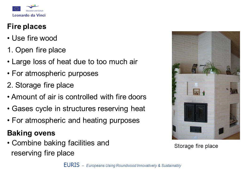 EURIS – Europeans Using Roundwood Innovatively & Sustainably Fire places Use fire wood 1.