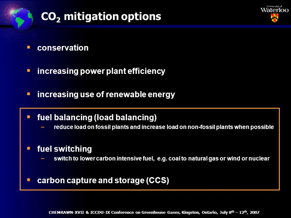 CO 2 mitigation options conservation increasing power plant efficiency increasing use of renewable energy fuel balancing (load balancing) – reduce load on fossil plants and increase load on non-fossil plants when possible fuel switching – switch to lower carbon intensive fuel, e.g.