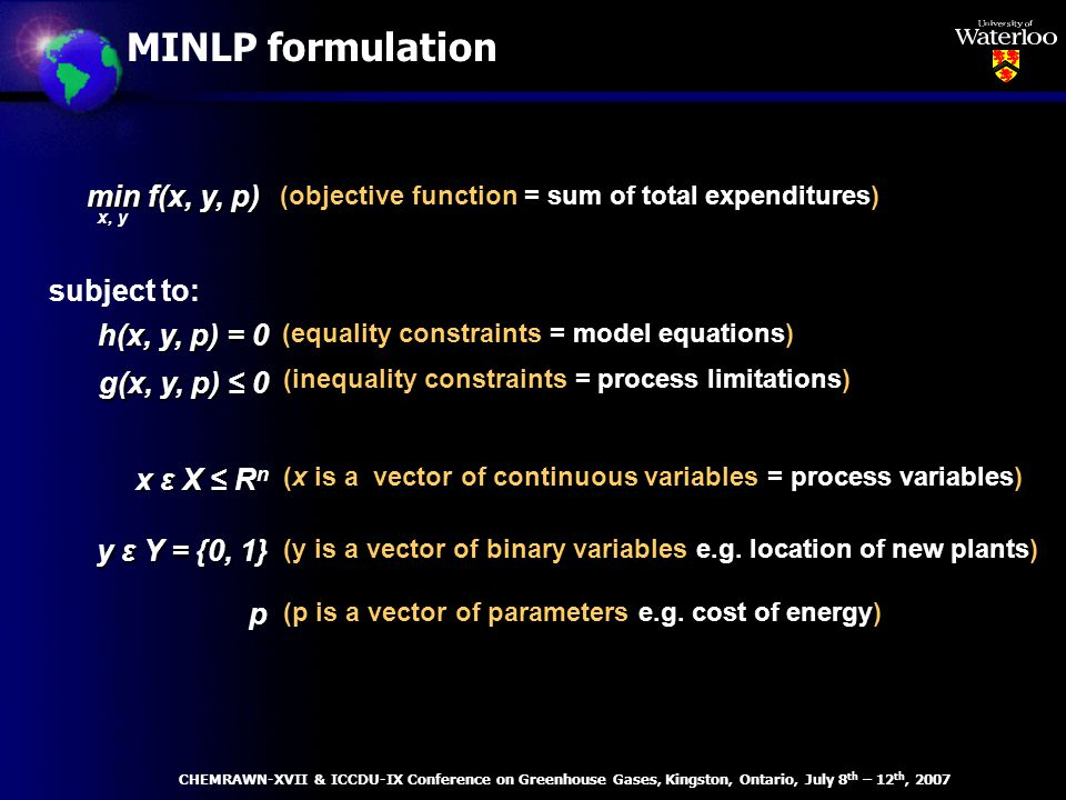subject to: MINLP formulation (objective function = sum of total expenditures) (equality constraints = model equations) (inequality constraints = process limitations) (x is a vector of continuous variables = process variables) (y is a vector of binary variables e.g.