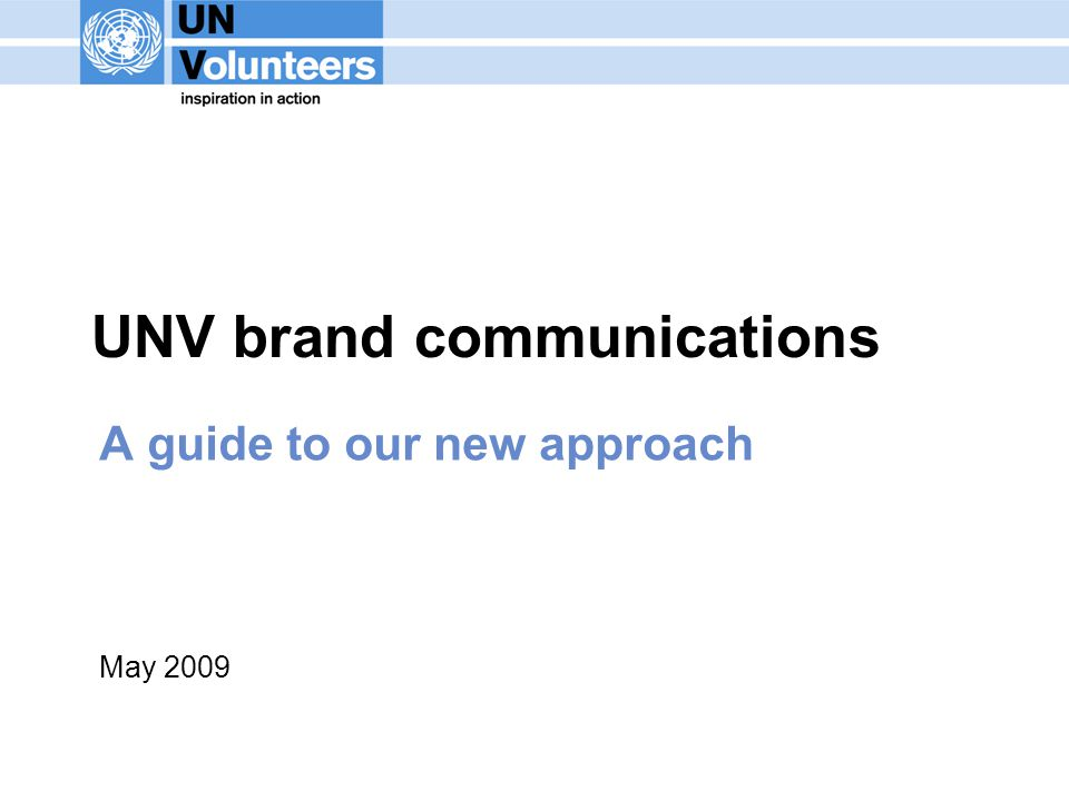UNV brand communications A guide to our new approach May 2009