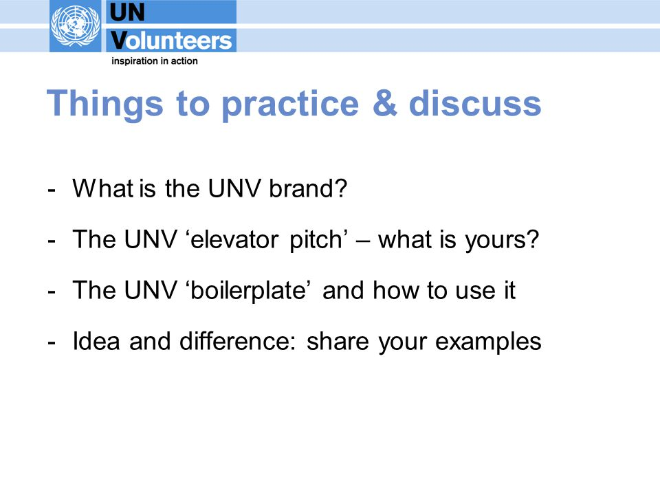 Things to practice & discuss -What is the UNV brand.
