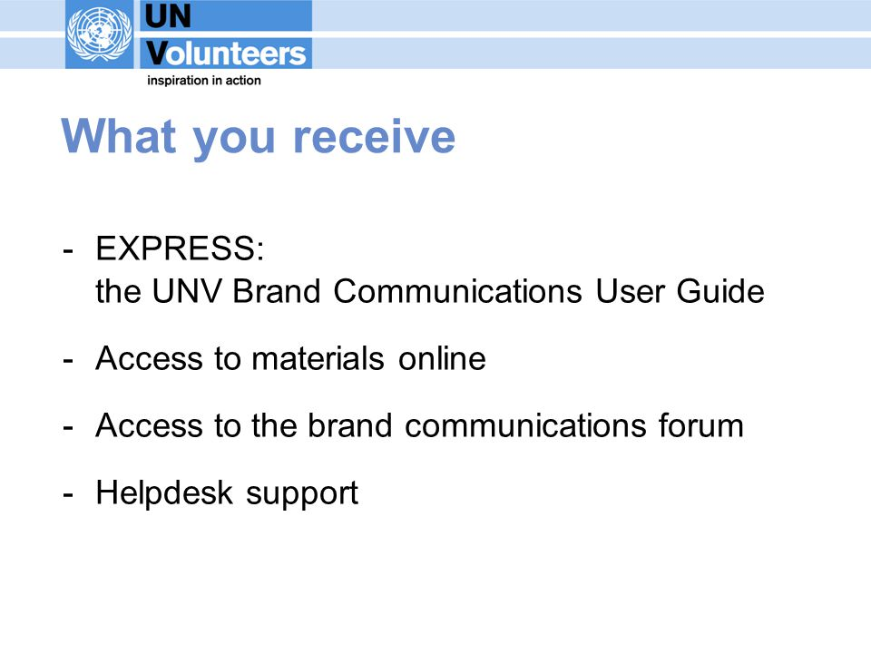 What you receive -EXPRESS: the UNV Brand Communications User Guide -Access to materials online -Access to the brand communications forum -Helpdesk support