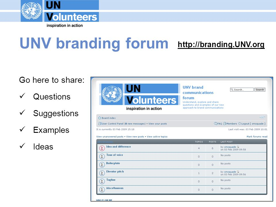 UNV branding forum http://branding.UNV.org Go here to share: Questions Suggestions Examples Ideas