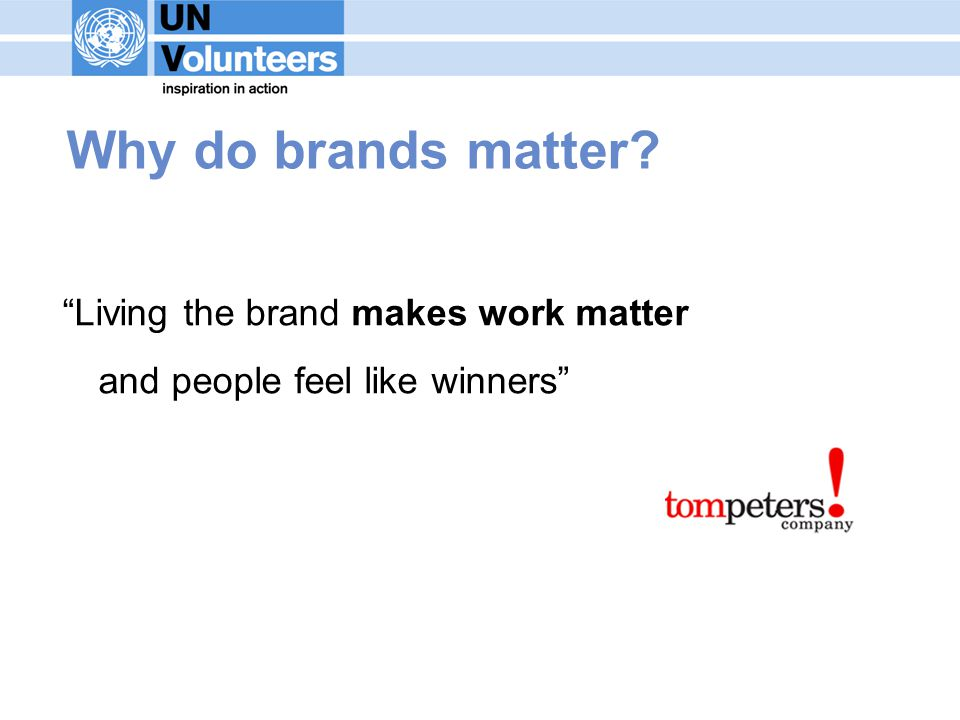 Why do brands matter Living the brand makes work matter and people feel like winners