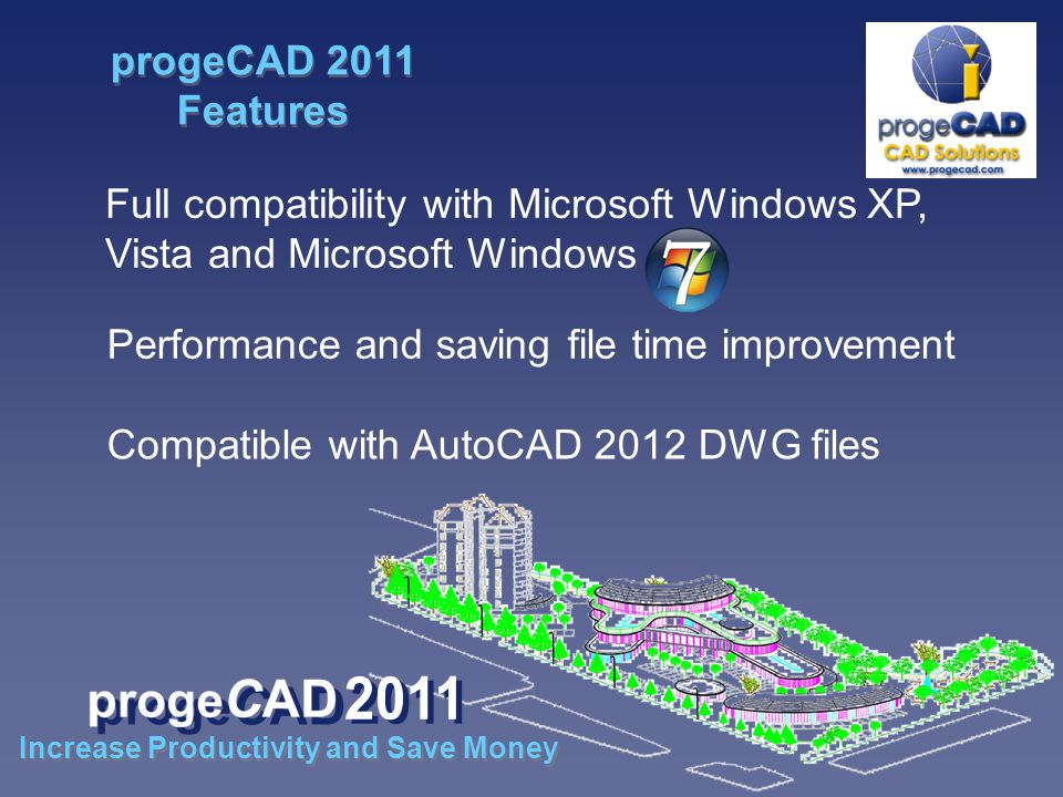 Full compatibility with Microsoft Windows XP, Vista and Microsoft Windows Performance and saving file time improvement Compatible with AutoCAD 2012 DWG files Increase Productivity and Save Money progeCAD 2011 Features