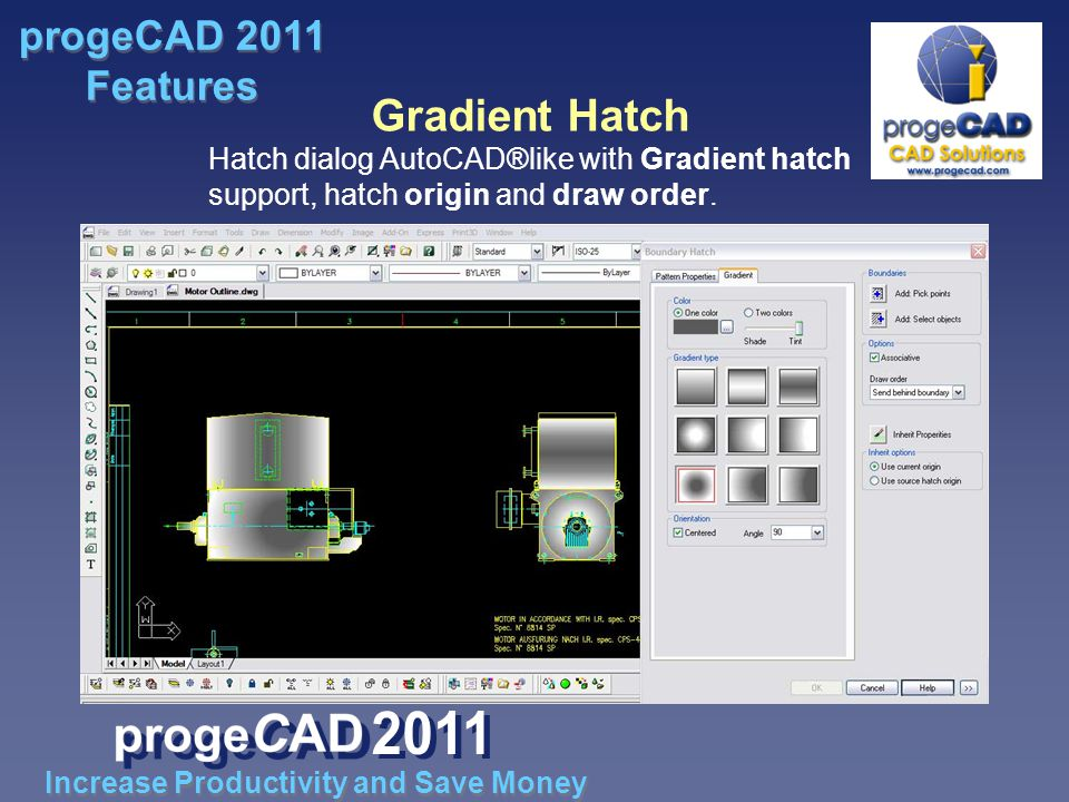 Gradient Hatch Hatch dialog AutoCAD®like with Gradient hatch support, hatch origin and draw order.