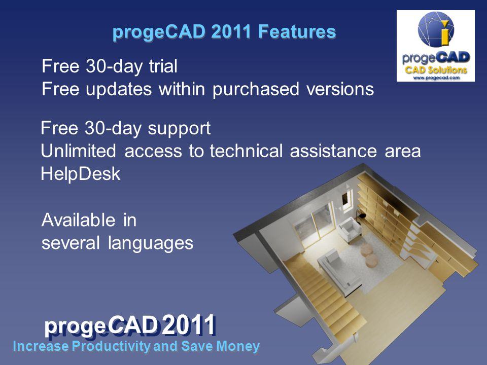 Free 30-day trial Free updates within purchased versions Free 30-day support Unlimited access to technical assistance area HelpDesk Available in several languages progeCAD 2011 Features Increase Productivity and Save Money