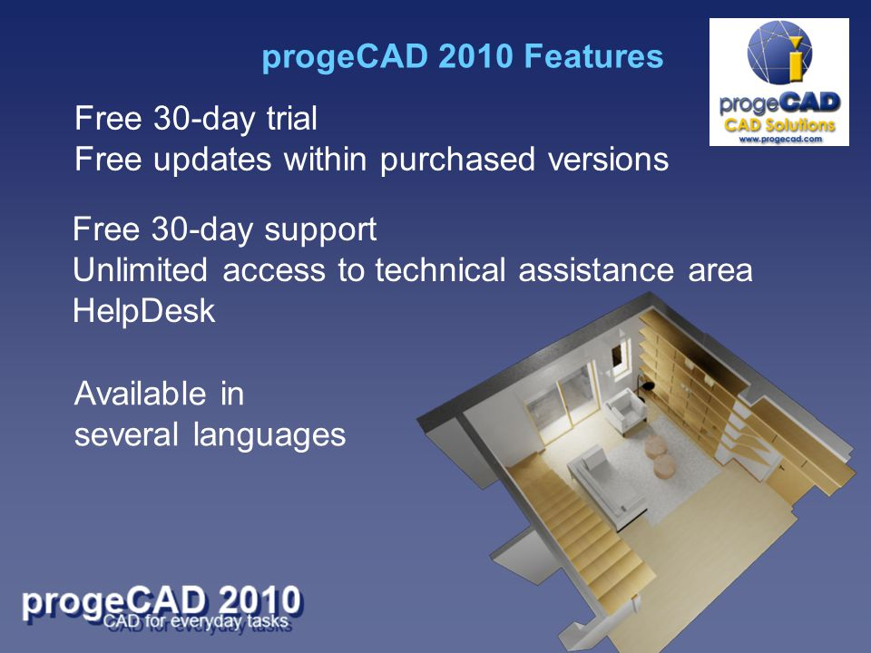 Free 30-day trial Free updates within purchased versions Free 30-day support Unlimited access to technical assistance area HelpDesk Available in several languages progeCAD 2010 Features