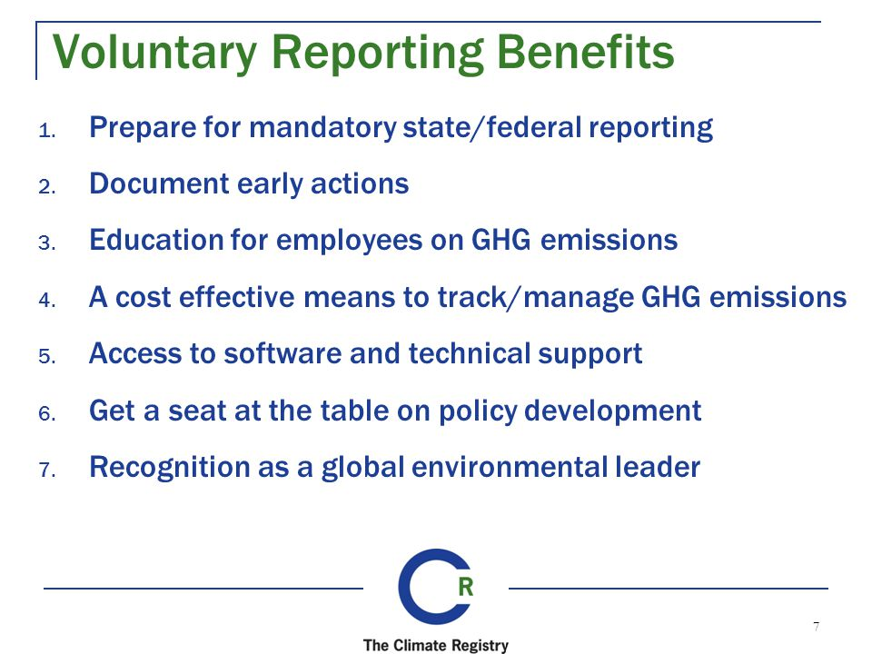 7 Voluntary Reporting Benefits 1. Prepare for mandatory state/federal reporting 2.