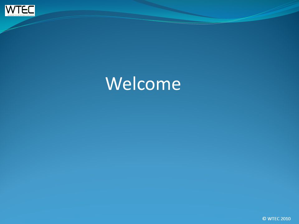 © WTEC 2010 Welcome
