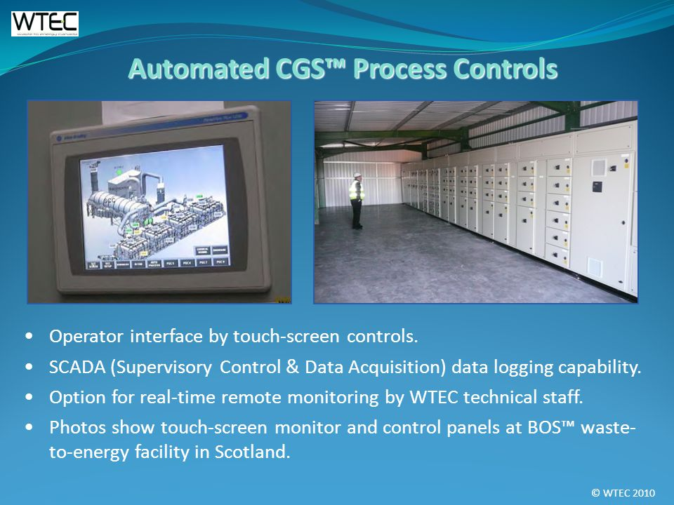 © WTEC 2010 Automated CGS Process Controls Operator interface by touch-screen controls.