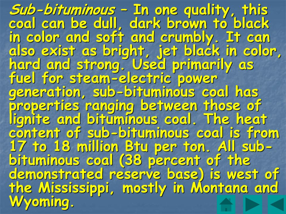 Bituminous - Dense coal black/dark brown color usually with well-defined bands of contrasting bright and dull material.
