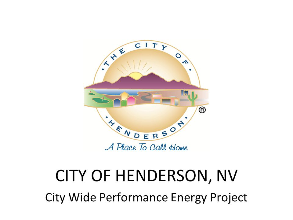 CITY OF HENDERSON, NV City Wide Performance Energy Project