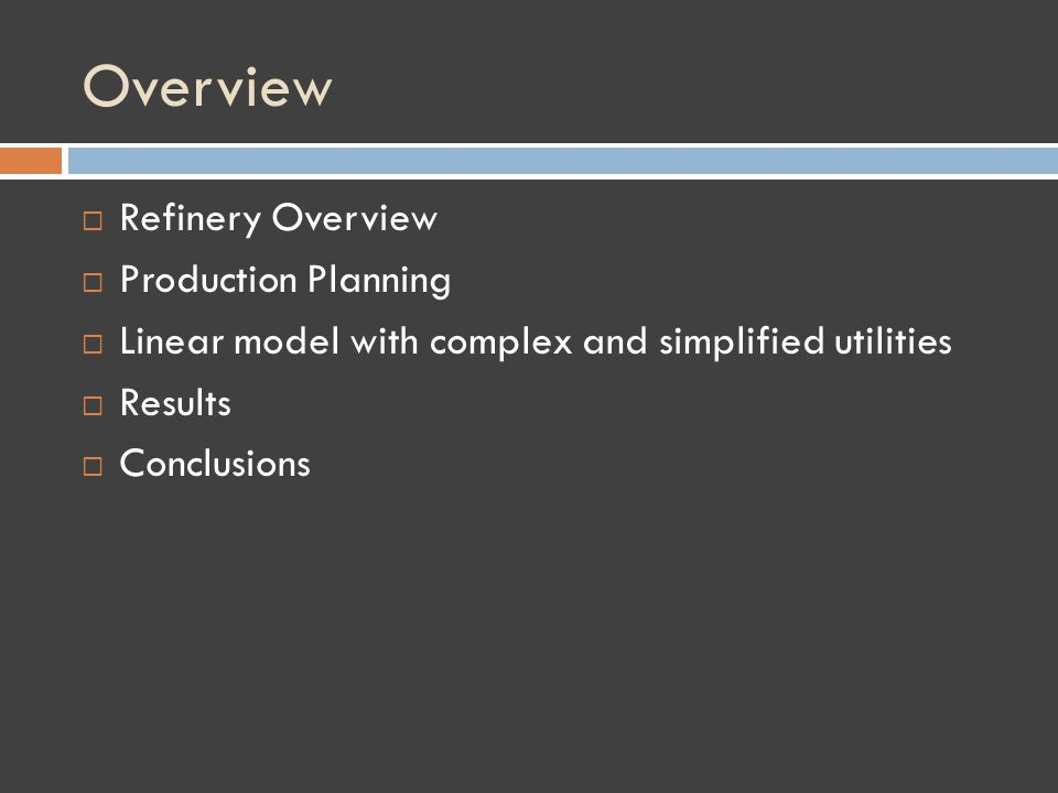 Overview Refinery Overview Production Planning Linear model with complex and simplified utilities Results Conclusions