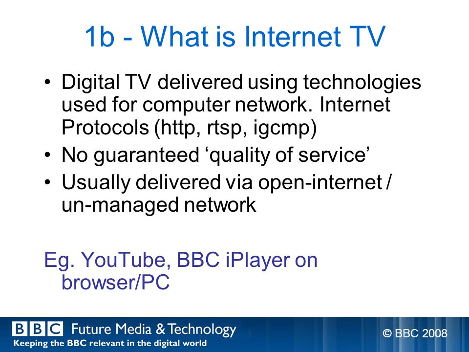 1b - What is Internet TV Digital TV delivered using technologies used for computer network.