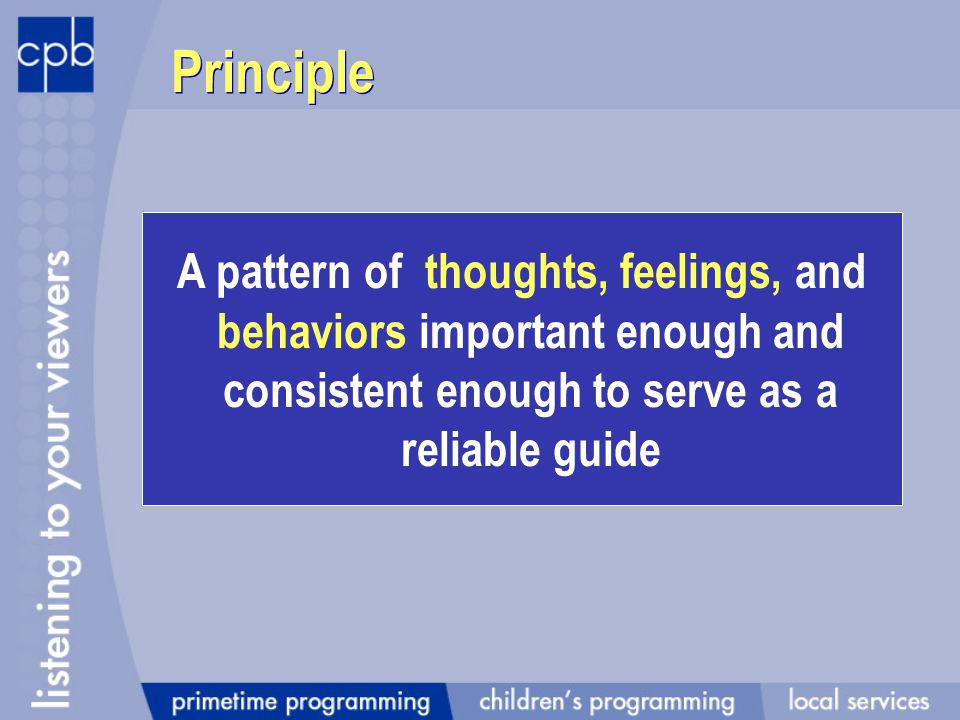 A pattern of thoughts, feelings, and behaviors important enough and consistent enough to serve as a reliable guide Principle