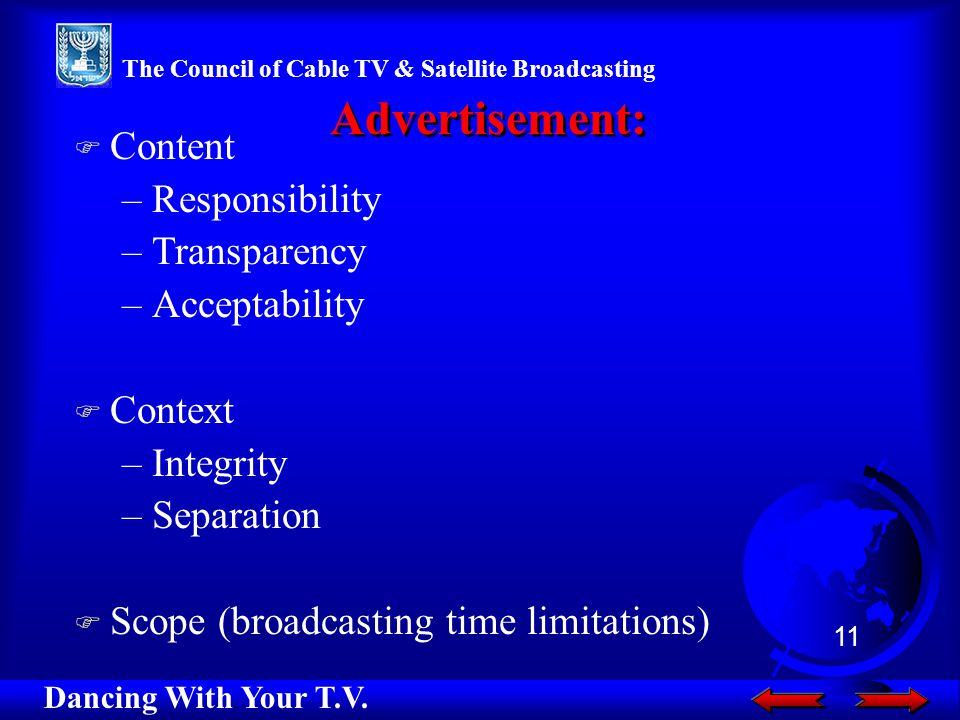 F Content –Responsibility –Transparency –Acceptability F Context –Integrity –Separation F Scope (broadcasting time limitations) Advertisement: Dancing With Your T.V.