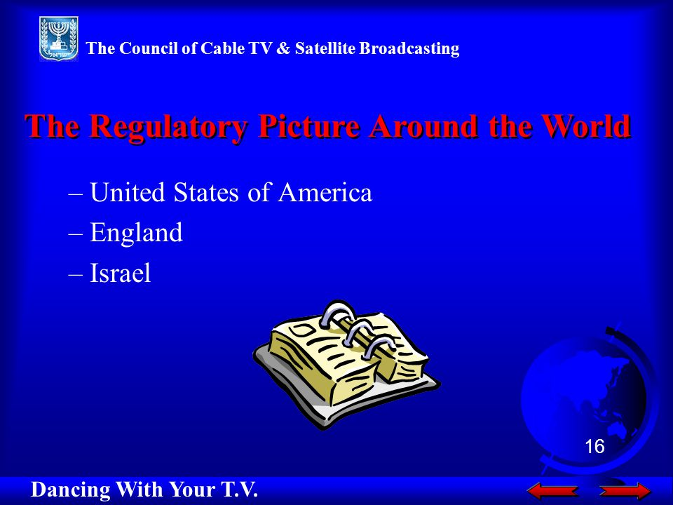–United States of America –England –Israel The Regulatory Picture Around the World Dancing With Your T.V.