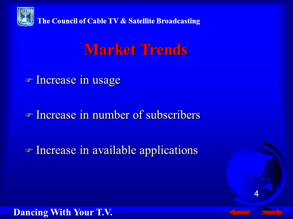 F Increase in usage F Increase in number of subscribers F Increase in available applications F Increase in usage F Increase in number of subscribers F Increase in available applications Market Trends Dancing With Your T.V.