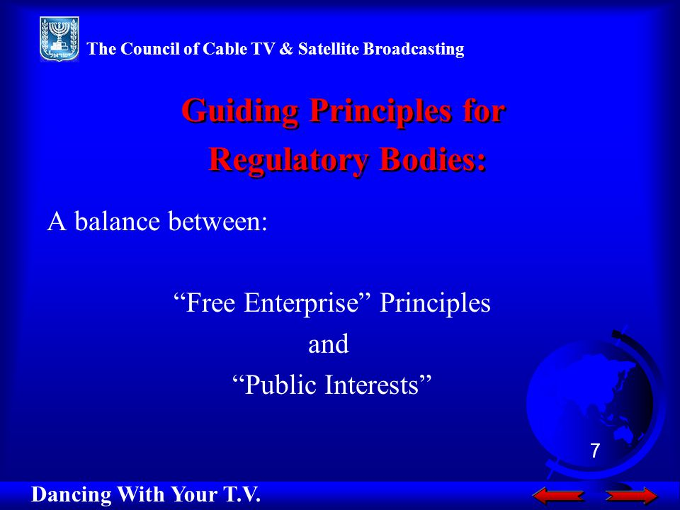 A balance between: Free Enterprise Principles and Public Interests Guiding Principles for Regulatory Bodies: Guiding Principles for Regulatory Bodies: Dancing With Your T.V.