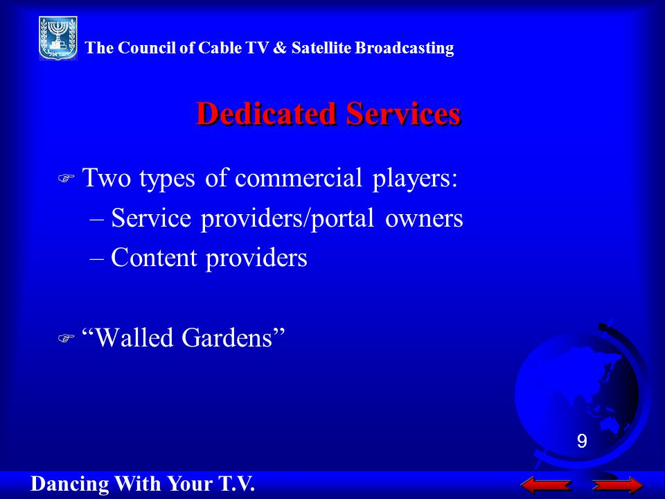 F Two types of commercial players: –Service providers/portal owners –Content providers F Walled Gardens Dedicated Services Dancing With Your T.V.