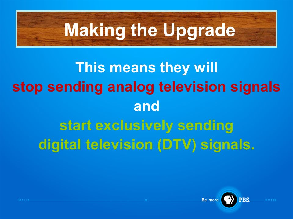 This means they will stop sending analog television signals and start exclusively sending digital television (DTV) signals.