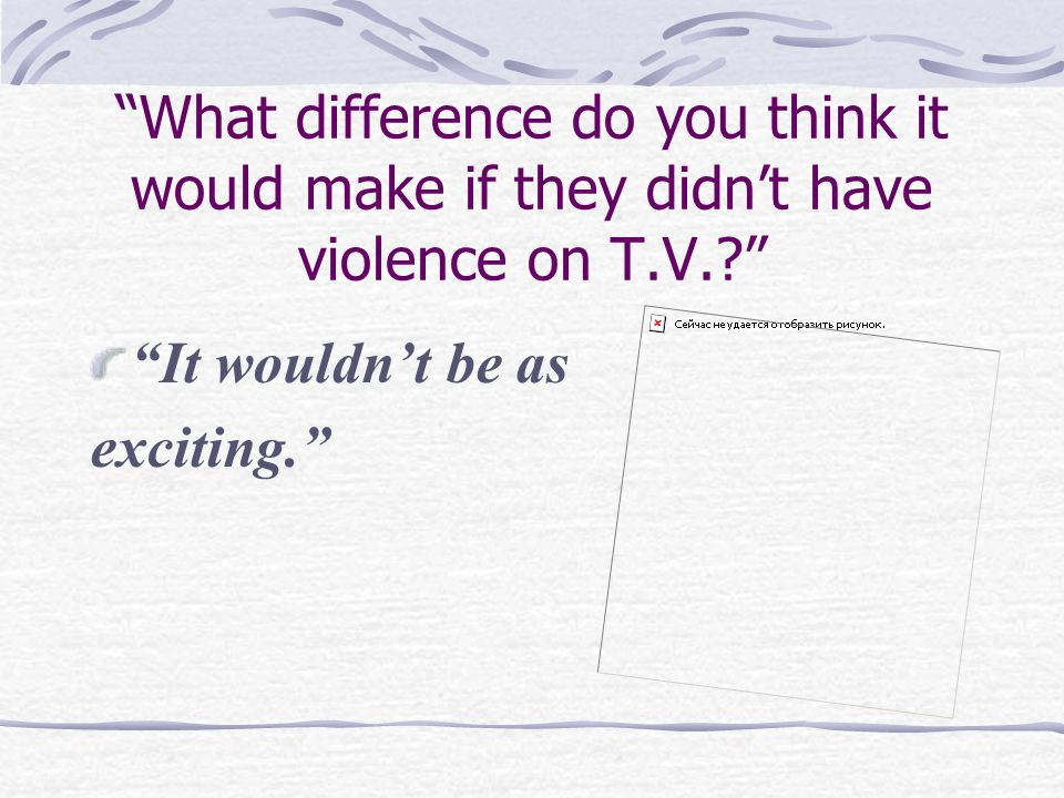 Why is violence shown on TV or in movies.