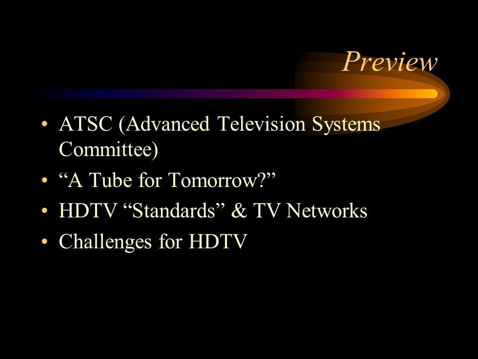 Preview ATSC (Advanced Television Systems Committee) A Tube for Tomorrow.