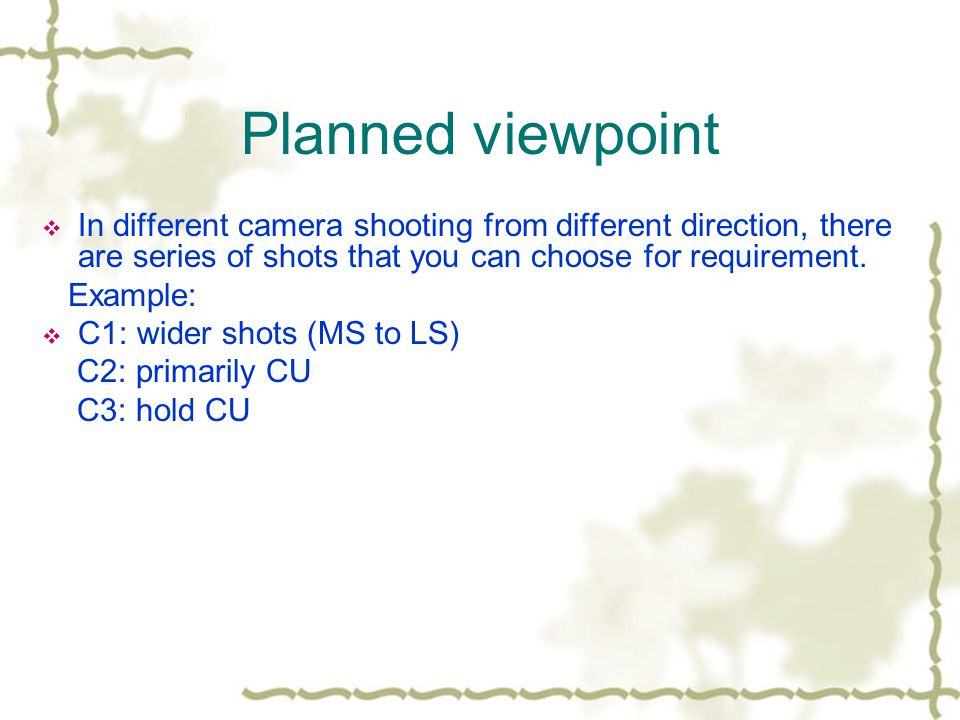 Planned viewpoint In different camera shooting from different direction, there are series of shots that you can choose for requirement.