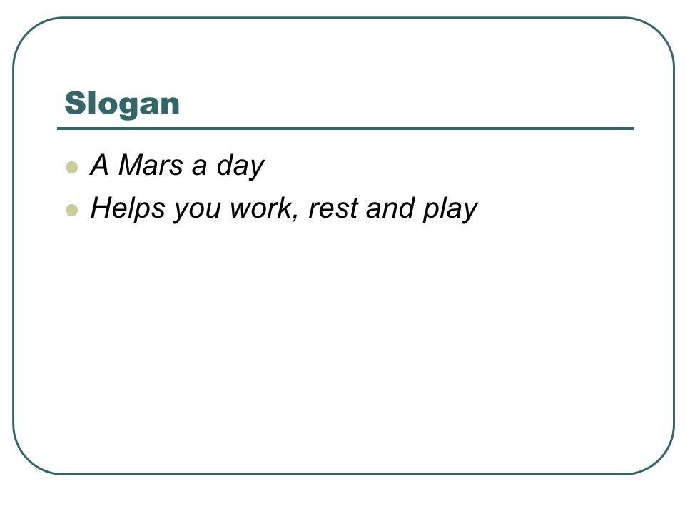 Slogan A Mars a day Helps you work, rest and play