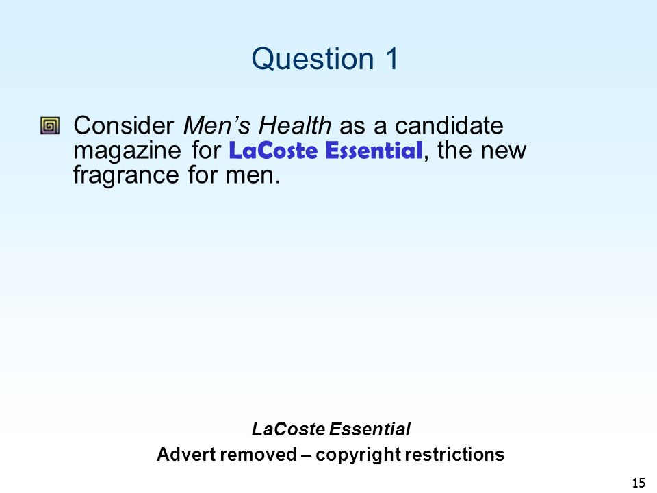 15 Question 1 Consider Mens Health as a candidate magazine for LaCoste Essential, the new fragrance for men.
