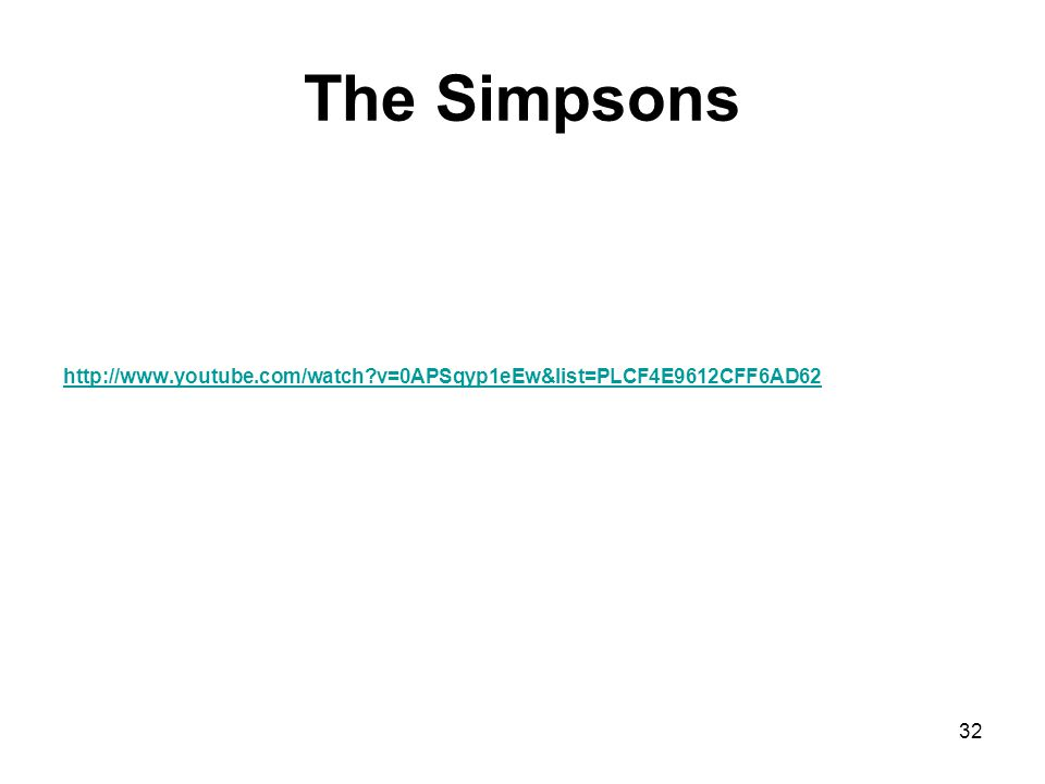 The Simpsons http://www.youtube.com/watch v=0APSqyp1eEw&list=PLCF4E9612CFF6AD62 32