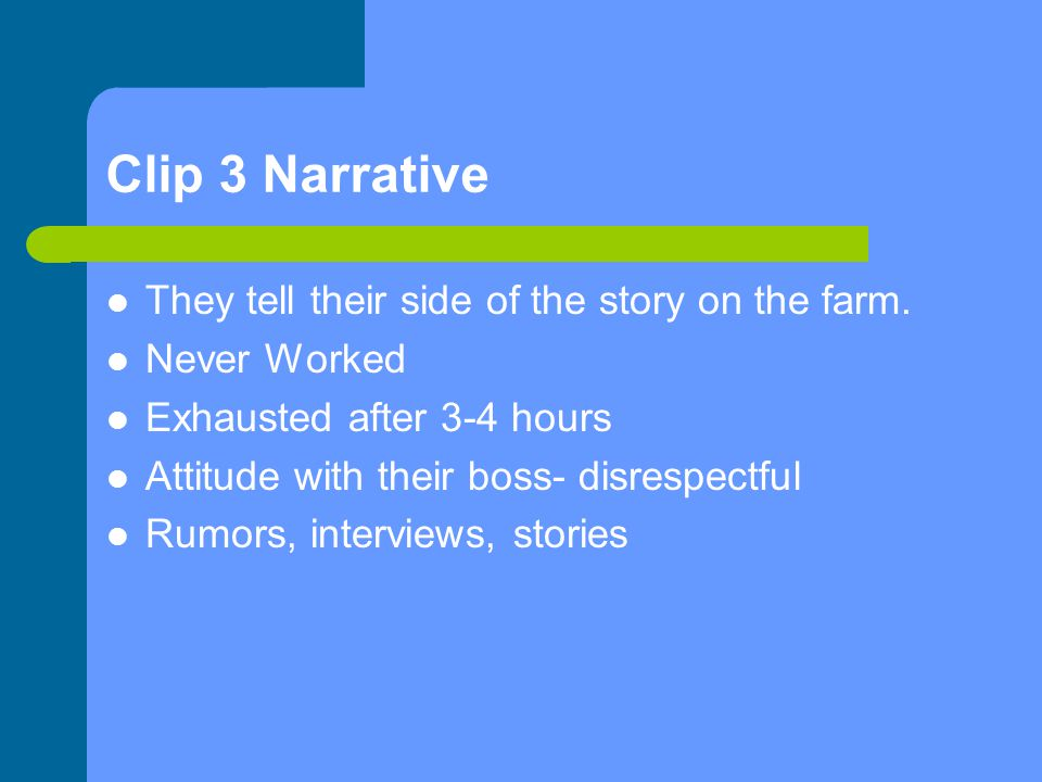 Clip 3 Narrative They tell their side of the story on the farm.