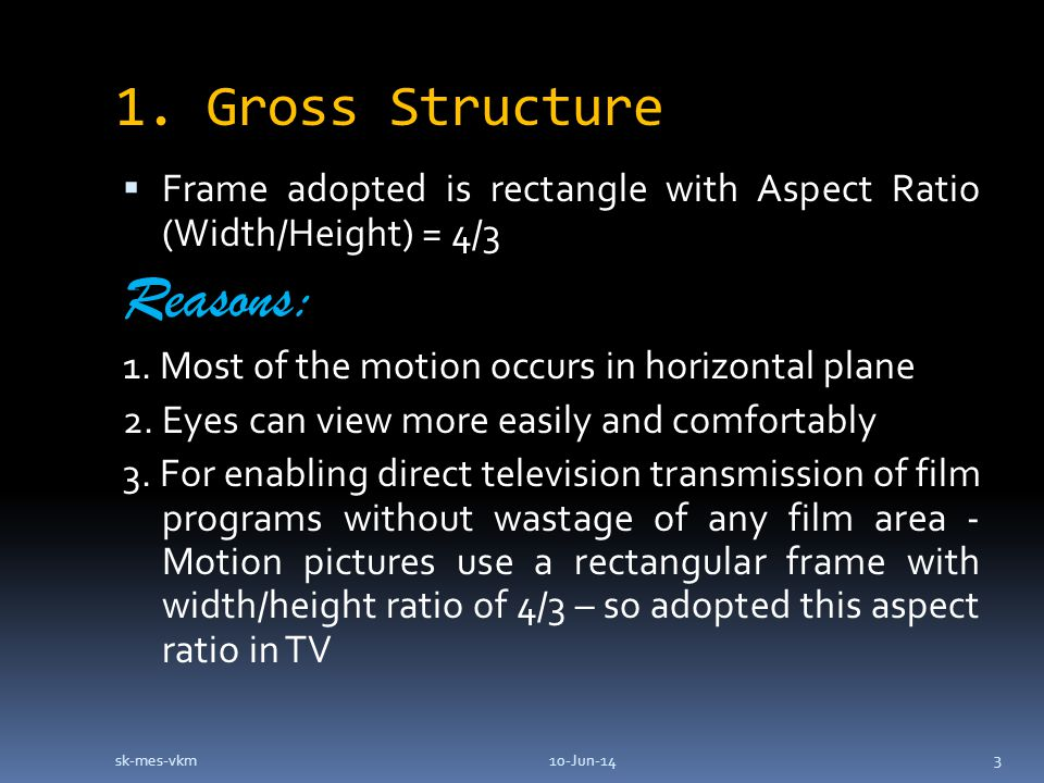 1. Gross Structure Frame adopted is rectangle with Aspect Ratio (Width/Height) = 4/3 Reasons: 1.