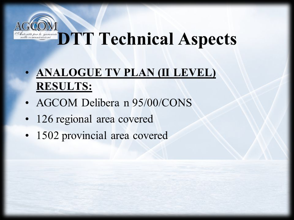 DTT Technical Aspects ANALOGUE TV PLAN (II LEVEL) RESULTS: AGCOM Delibera n 95/00/CONS 126 regional area covered 1502 provincial area covered
