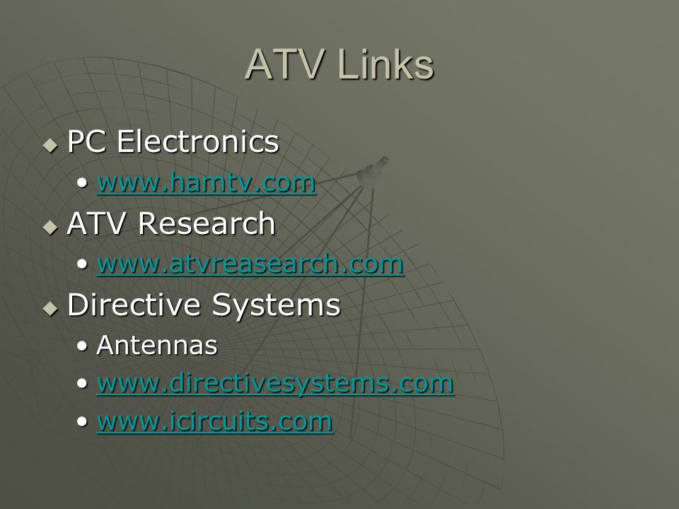 ATV Links PC Electronics PC Electronics www.hamtv.comwww.hamtv.comwww.hamtv.com ATV Research ATV Research www.atvreasearch.comwww.atvreasearch.comwww.atvreasearch.com Directive Systems Directive Systems AntennasAntennas www.directivesystems.comwww.directivesystems.comwww.directivesystems.com www.icircuits.comwww.icircuits.comwww.icircuits.com