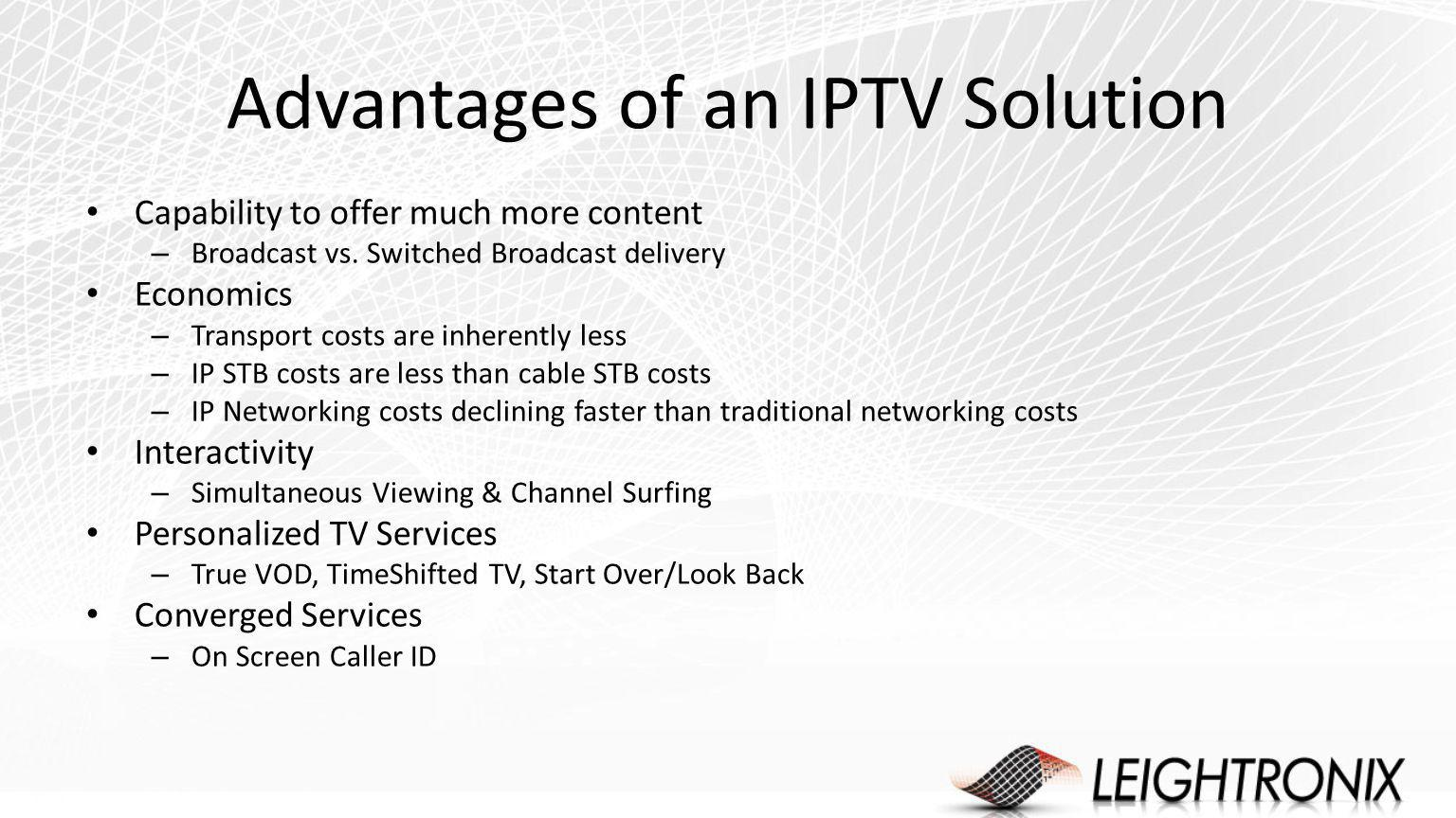 Advantages of an IPTV Solution Capability to offer much more content – Broadcast vs.