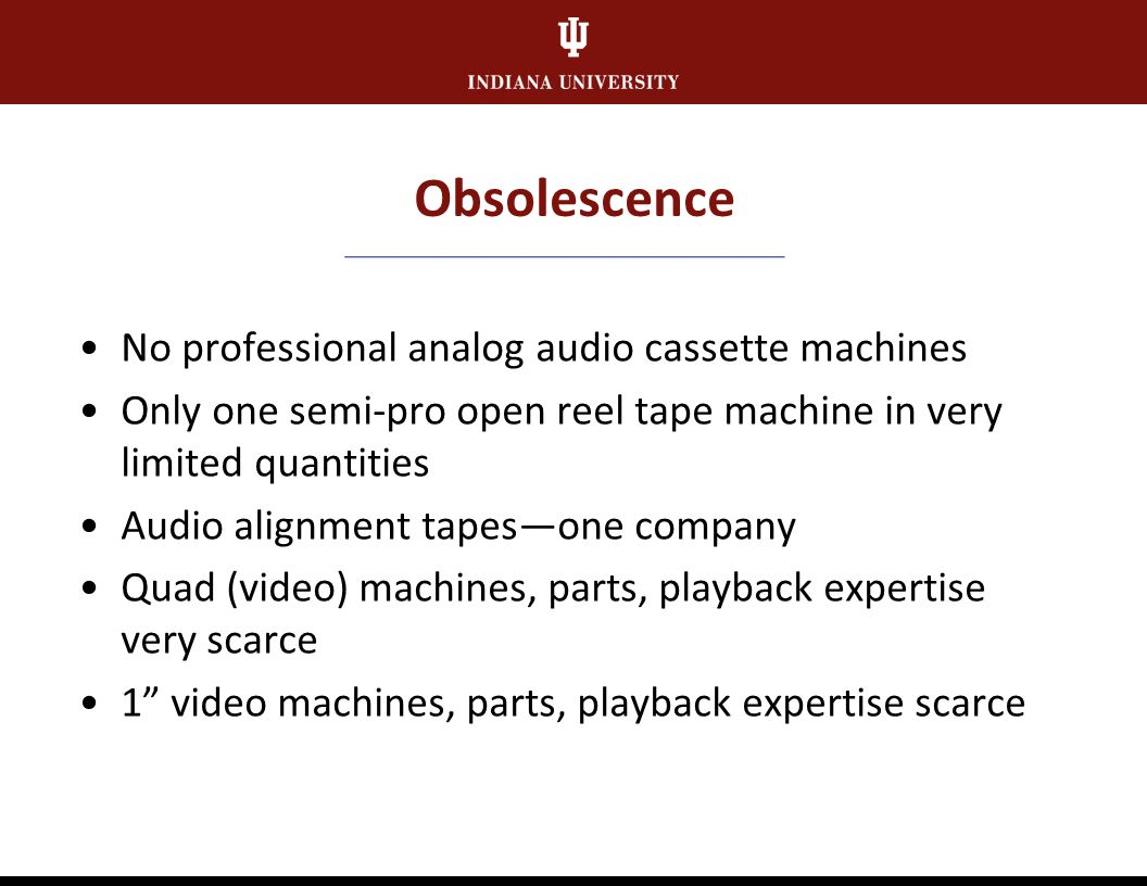 Obsolescence Media formats Equipment (playback machines, test devices) Repair parts Playback expertise Repair expertise Tools Supplies